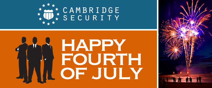 Cambridge Security wishes you a safe and happy Fourth of July.